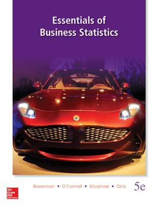 Essentials of Business Statistics By Bowerman, Bruce/ O'Connell, Richard/ Murphree, Emily/ Orris, J. Burdeane